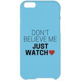Don't Believe Me Just Watch Phone Cases