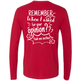 Remember When I Asked For Your Opinion??? Men's Premium LS - T-Shirts - Rebel Style Shop