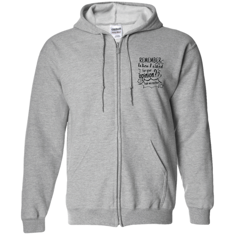Remember When I Asked For Your Opinion??? Zip Up Hooded Sweatshirt - Sweatshirts - Rebel Style Shop