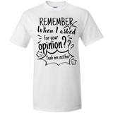 Remember When I Asked For Your Opinion? Tall Ultra Cotton T-Shirt - T-Shirts - Rebel Style Shop