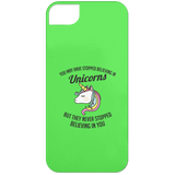 "Unicorn Gift - ""You May Have Stopped Believing In Unicorns"" Phone Cases"