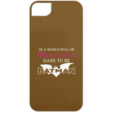 In A World Full Of Princesses Dare To Be Batman Phone Cases