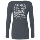 Remember When I Asked For Your Opinion??? Ladies' Triblend LS Scoop - T-Shirts - Rebel Style Shop