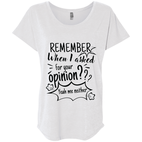 Remember When I Asked For Your Opinion? Ladies' Triblend Dolman Sleeve - T-Shirts - Rebel Style Shop