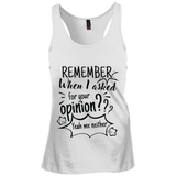 Remember When I Asked For Your Opinion? Racerback Tank Top - T-Shirts - Rebel Style Shop