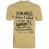 Remember When I Asked For Your Opinion? Men's Wicking T-Shirt - T-Shirts - Rebel Style Shop