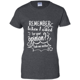 Remember When I Asked For Your Opinion??? Ladies' 100% Cotton T-Shirt - T-Shirts - Rebel Style Shop