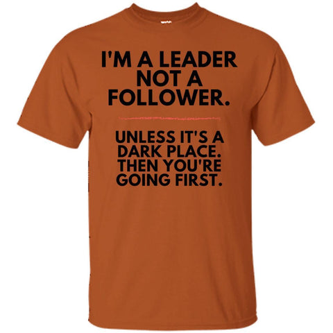 "Funny Shirt - ""I'm A Leader, Not A Follower"""