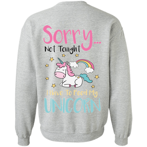 Sorry Not Tonight. I Have To Feed My Unicorn Crewneck Pullover Sweatshirt 8 oz.
