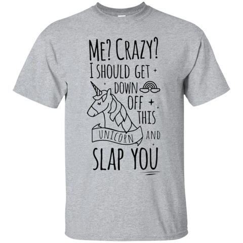 Me? Crazy? I Should Get Down Off This Unicorn Ultra Cotton T-Shirt - T-Shirts - Rebel Style Shop