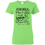 Remember When I Asked For Your Opinion? Ladies' 5.3 oz. T-Shirt - T-Shirts - Rebel Style Shop