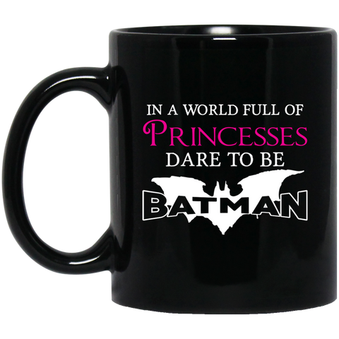 In A World Full Of Princesses Dare To Be Batman Mugs - Apparel - Rebel Style Shop