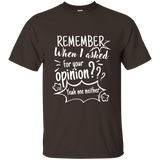 Remember When I Asked For Your Opinion??? Ultra Cotton T-Shirt - T-Shirts - Rebel Style Shop