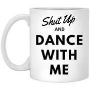 "Custom Mug - ""Shut Up And Dance With Me"""