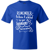 Remember When I Asked For Your Opinion??? Beefy T-Shirt - T-Shirts - Rebel Style Shop