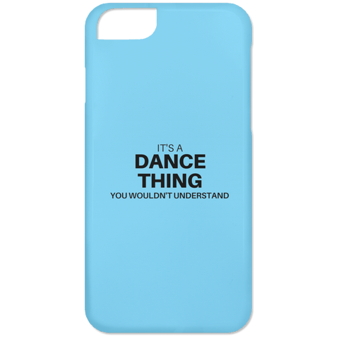 "Custom Phone Case - ""it's A Dance Thing You Wouldn't Understand"""