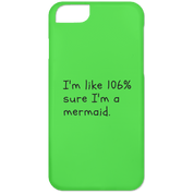 "Mermaid Phone Cases - ""I'm Like 106% Sure I'm A Mermaid"""