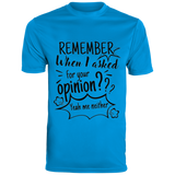 Remember When I Asked For Your Opinion? Men's Wicking T-Shirt