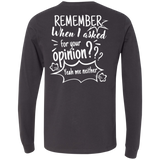 Remember When I Asked For Your Opinion??? Men's Jersey LS T-Shirt - T-Shirts - Rebel Style Shop