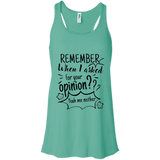 Remember When I Asked For Your Opinion? Flowy Racerback Tank - T-Shirts - Rebel Style Shop