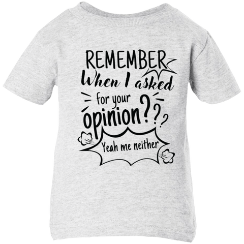Remember When I Asked For Your Opinion? Infant 5.5 oz Short Sleeve T-Shirt - T-Shirts - Rebel Style Shop