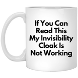 "Funny Mugs - ""You Can Read This My Invisibility Cloak Is Not Working"""