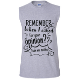 Remember When I Asked For Your Opinion? Men's Ultra Cotton Sleeveless T-Shirt - T-Shirts - Rebel Style Shop