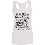 Remember When I Asked For Your Opinion? Ladies' Softstyle Racerback Tank - T-Shirts - Rebel Style Shop
