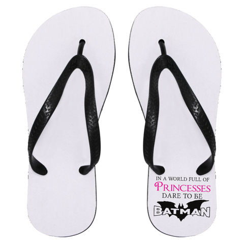 In A World Full Of Princesses Dare To Be Batman Flip Flops