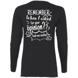 Remember When I Asked For Your Opinion??? Ladies' Cotton LS T-Shirt - T-Shirts - Rebel Style Shop
