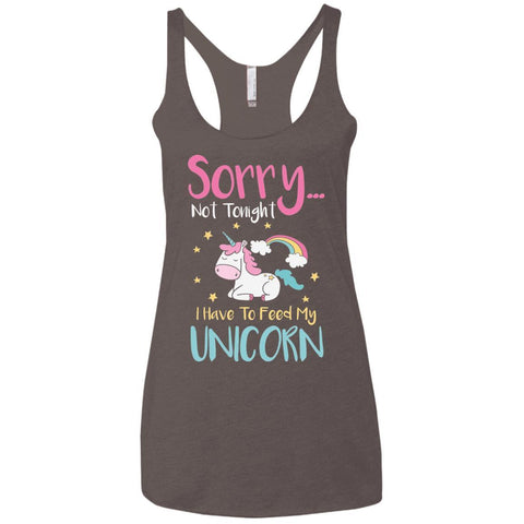 Sorry... Not Tonight. I Have To Feed My Unicorn Ladies Tank Tops - Apparel - Rebel Style Shop