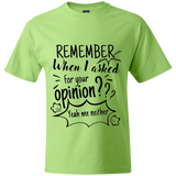 Remember When I Asked For Your Opinion? Beefy T-Shirt - T-Shirts - Rebel Style Shop