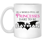 In A World Full Of Princesses Dare To Be Batman Mugs