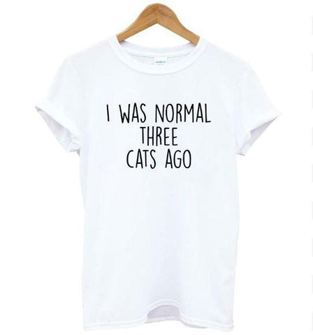 I Was Normal Three Cats Ago Statement T-Shirt