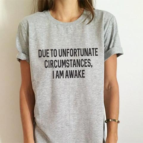 "Funny T-shirt - ""Due to Unfortunate Circumstances I Am Awake"" - T-Shirt - Rebel Style Shop"