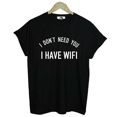 I Don't Need You I Have Wi-Fi Funny T-shirt - Rebel Style Shop - 1