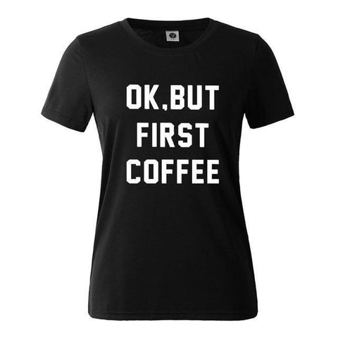 Ok, But First Coffee Statement T-shirt