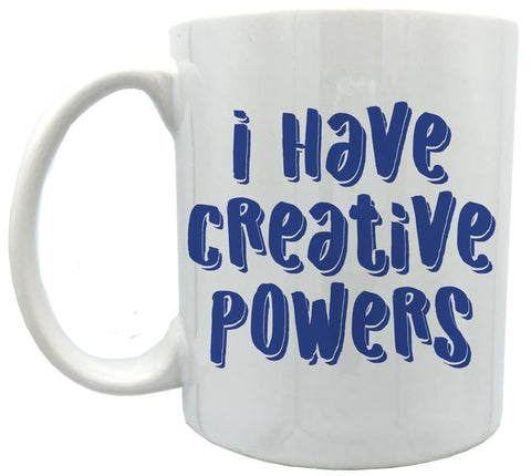 I Have Creative Powers 11oz ceramic mug