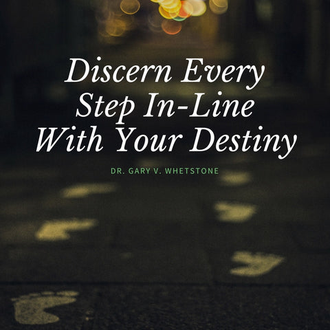 11-June-2017: Discern Every Step In-Line With Your Destiny