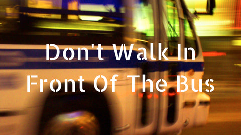 15-July-2018: Don't Walk In Front Of the Bus [Digital]