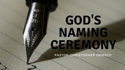 18_Feb_2018: God's Naming Ceremony [Digital]