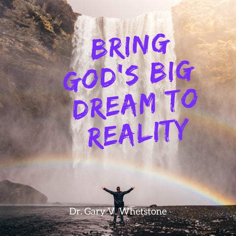 04-June-2017: Bring God's Big Dream To Reality