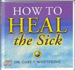 How to Heal the Sick by Dr. Gary Whetstone