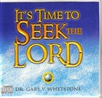It's Time to Seek the Lord by Dr. Gary Whetstone