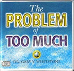 The Problem of Too Much by Dr. Gary V. Whetstone