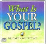 WEB 131: What Is Your Gospel? by Dr. Gary V. Whetstone
