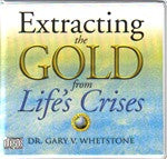 Extracting The Gold From Life's Crises by Dr. Gary V. Whetstone 4 Audio CDs