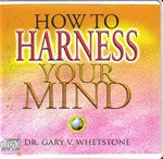 How to Harness Your Mind by Dr. Gary V. Whetstone