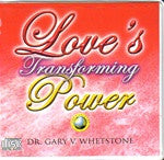 Love's Transforming Power by Dr. Gary Whetstone