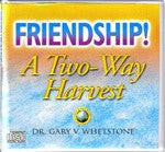 Friendship! A Two-Way Harvest by Dr. Gary V. Whetstone 4 Audio CDs